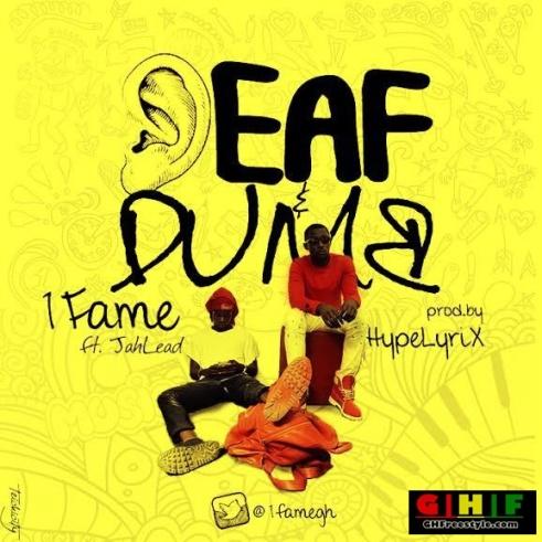 1Fame - Deaf & Dumb (Feat Jah Lead) (Prod By Hypelyrix) (Ghfreestyle.com) album art